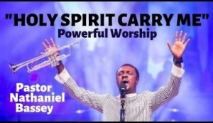 Nathaniel Bassey - Holy Spirit Carry Me (Powerful Worship That Moves God)
